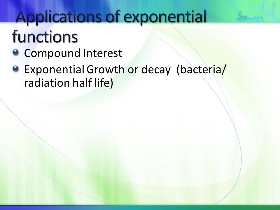 Compound Interest Exponential Growth or decay (bacteria/ radiation half life)