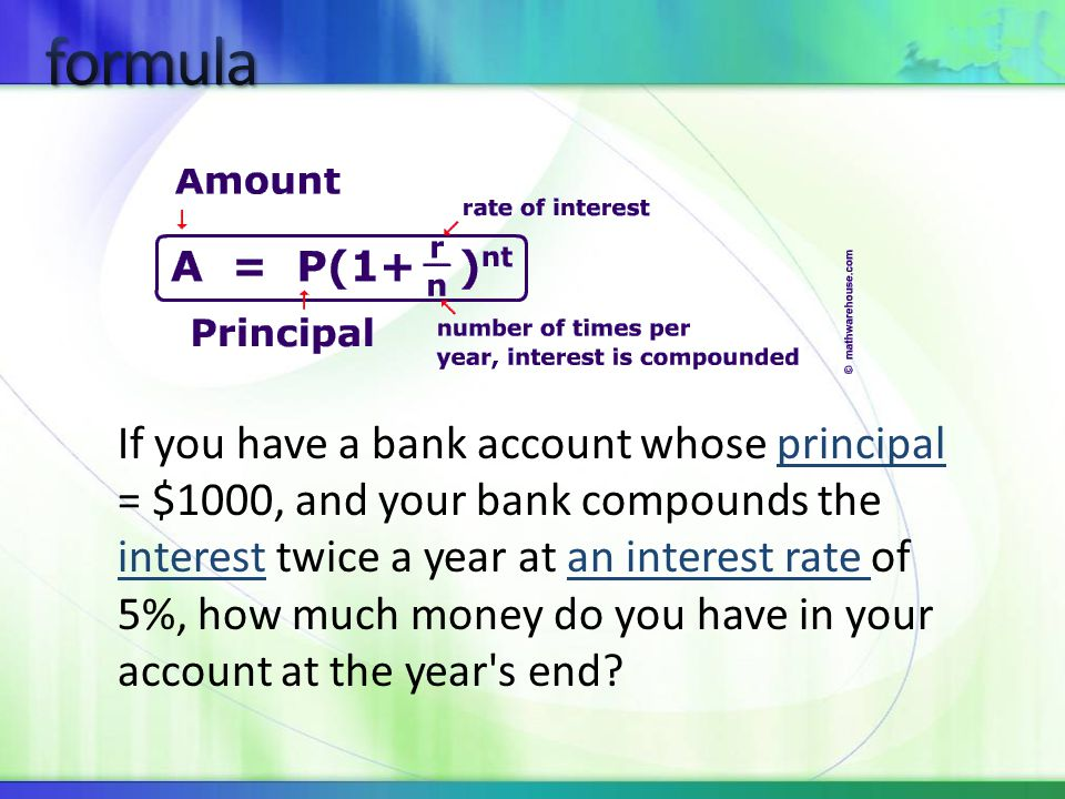 If you have a bank account whose principal = $1000, and your bank compounds the interest twice a year at an interest rate of 5%, how much money do you have in your account at the year s end principal interestan interest rate