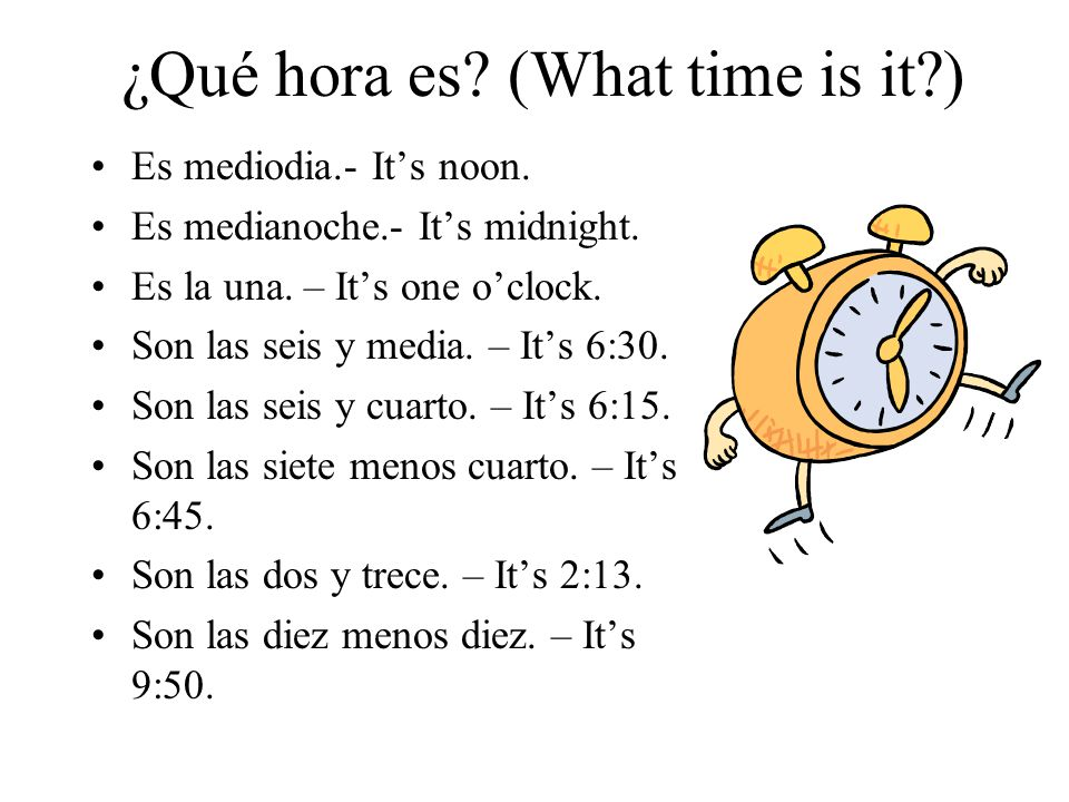 ¿Qué hora es. (What time is it ) Es mediodia.- It's noon.