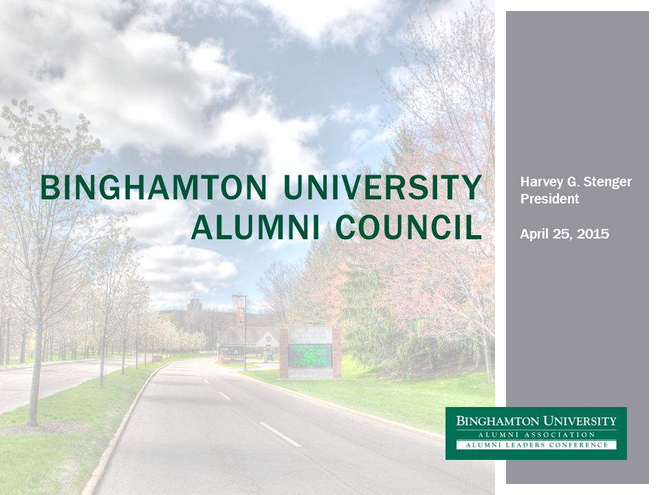 Harvey G. Stenger President April 25, 2015 BINGHAMTON UNIVERSITY ALUMNI COUNCIL
