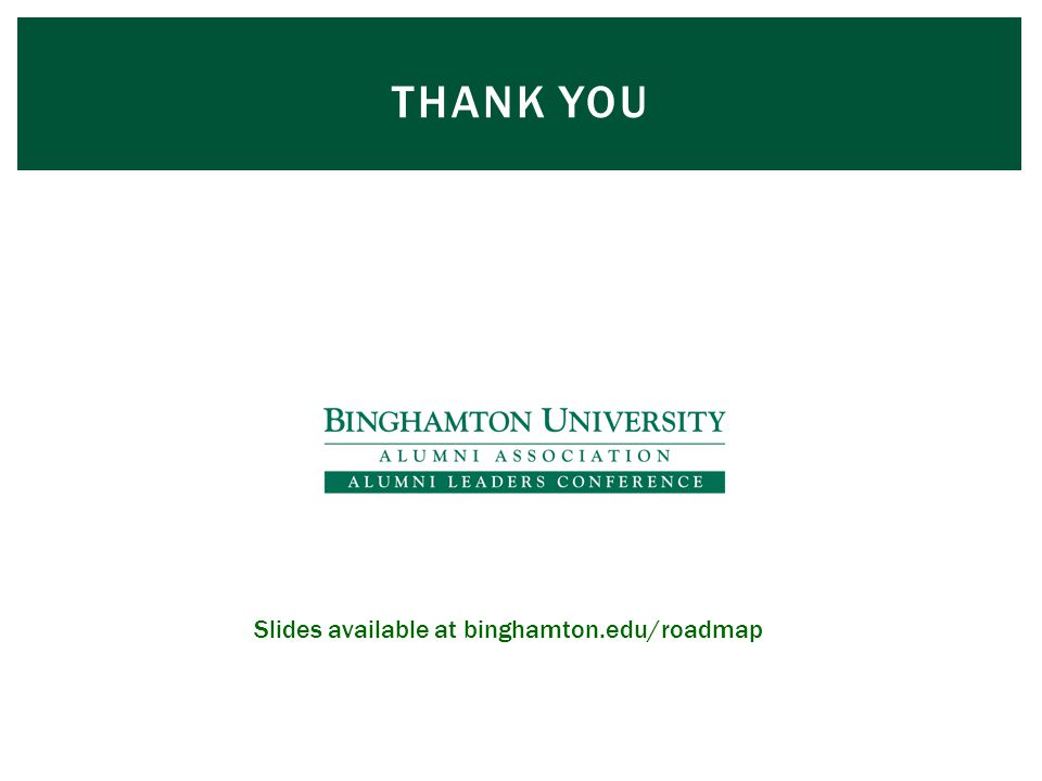 THANK YOU Slides available at binghamton.edu/roadmap