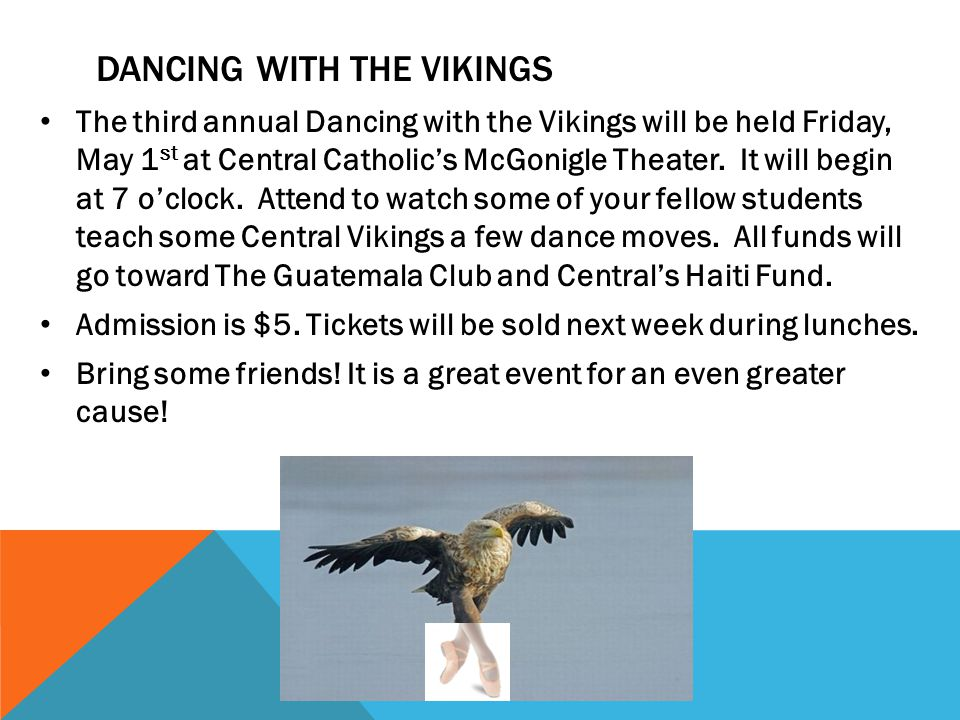 DANCING WITH THE VIKINGS The third annual Dancing with the Vikings will be held Friday, May 1 st at Central Catholic's McGonigle Theater. It will begi