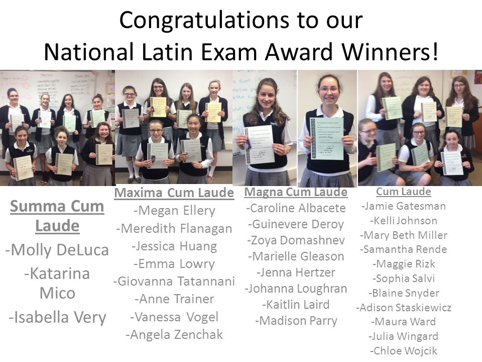 Congratulations to our National Latin Exam Award Winners! Summa Cum Laude -Molly DeLuca -Katarina Mico -Isabella Very Maxima Cum Laude -Megan Ellery -