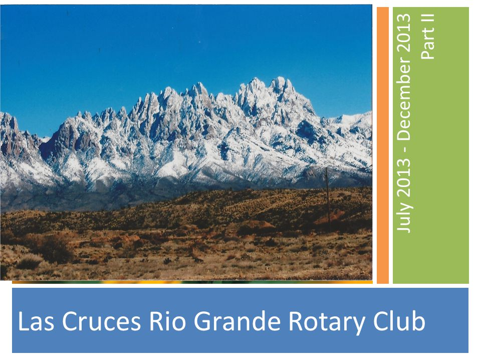 July 2013 - December 2013 Part II Las Cruces Rio Grande Rotary Club