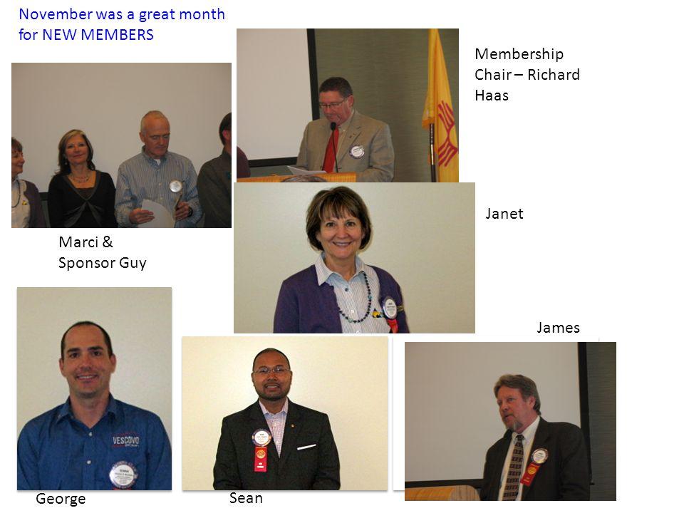 November was a great month for NEW MEMBERS James Janet Marci & Sponsor Guy George Sean Membership Chair – Richard Haas