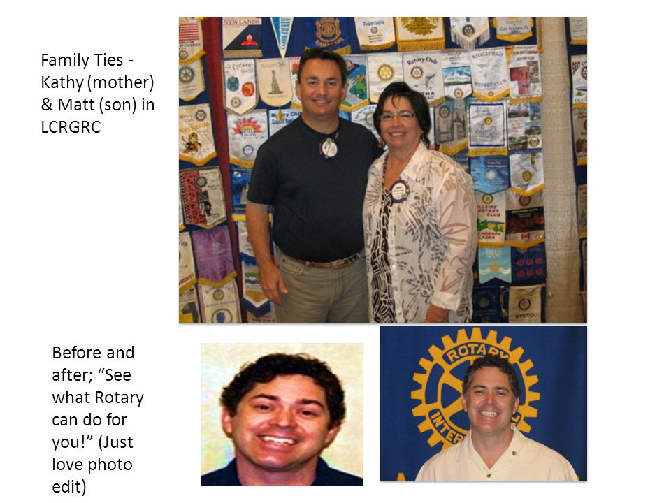 """Family Ties - Kathy (mother) & Matt (son) in LCRGRC Before and after; """"See what Rotary can do for you!"""" (Just love photo edit)"""