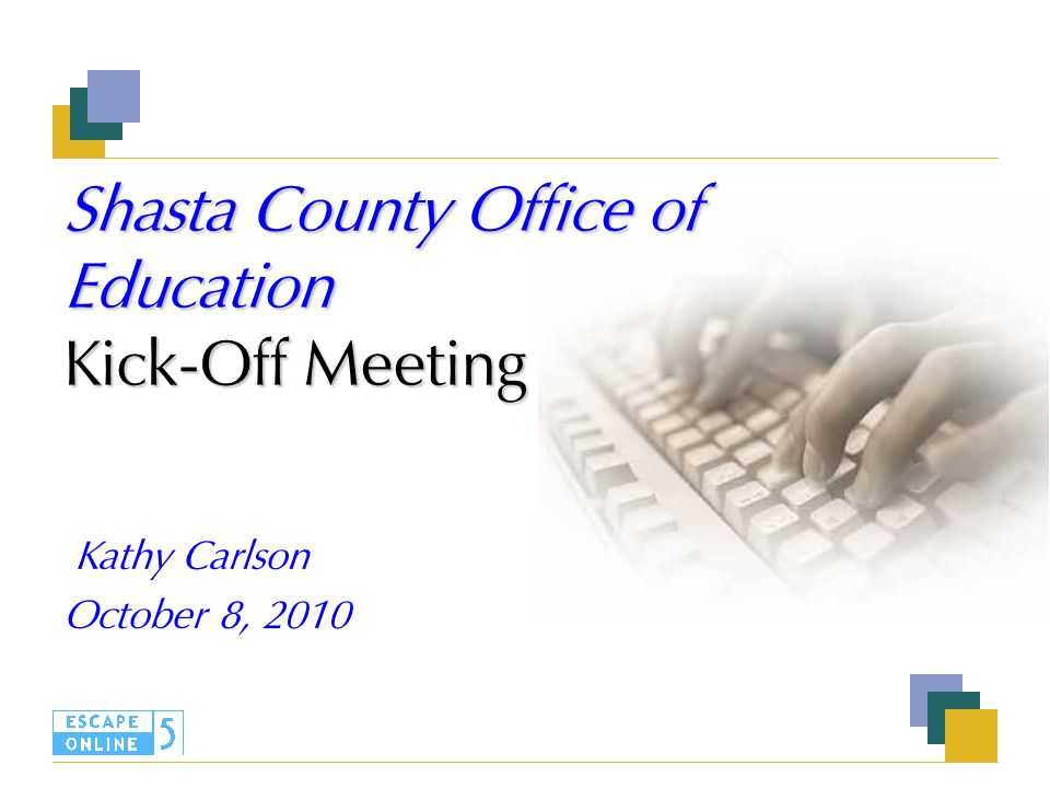 Shasta County Office of Education Kick-Off Meeting Kathy Carlson October 8, 2010