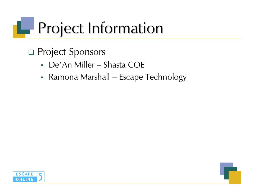 Project Information  Project Sponsors  De ' An Miller – Shasta COE  Ramona Marshall – Escape Technology