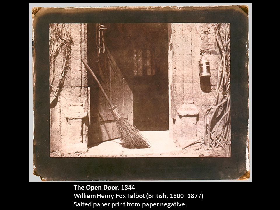 The Open Door, 1844 William Henry Fox Talbot (British, 1800–1877) Salted paper print from paper negative