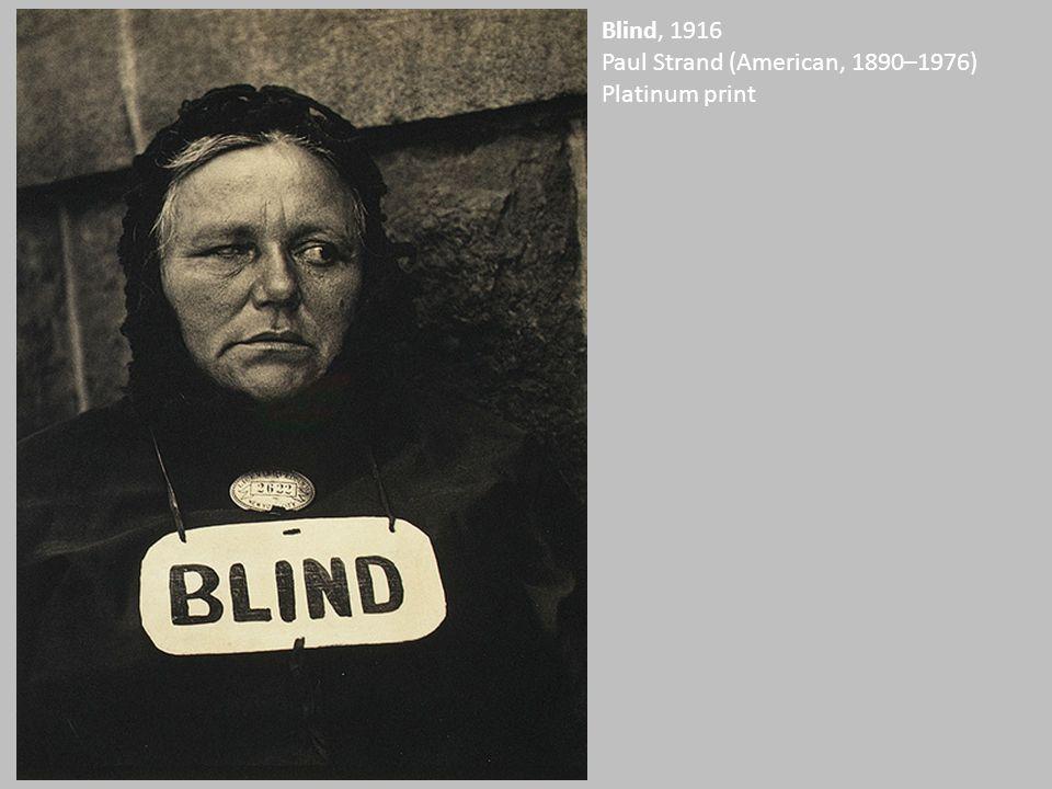 Blind, 1916 Paul Strand (American, 1890–1976) Platinum print