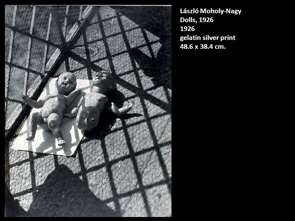 László Moholy-Nagy Dolls, 1926 1926 gelatin silver print 48.6 x 38.4 cm.