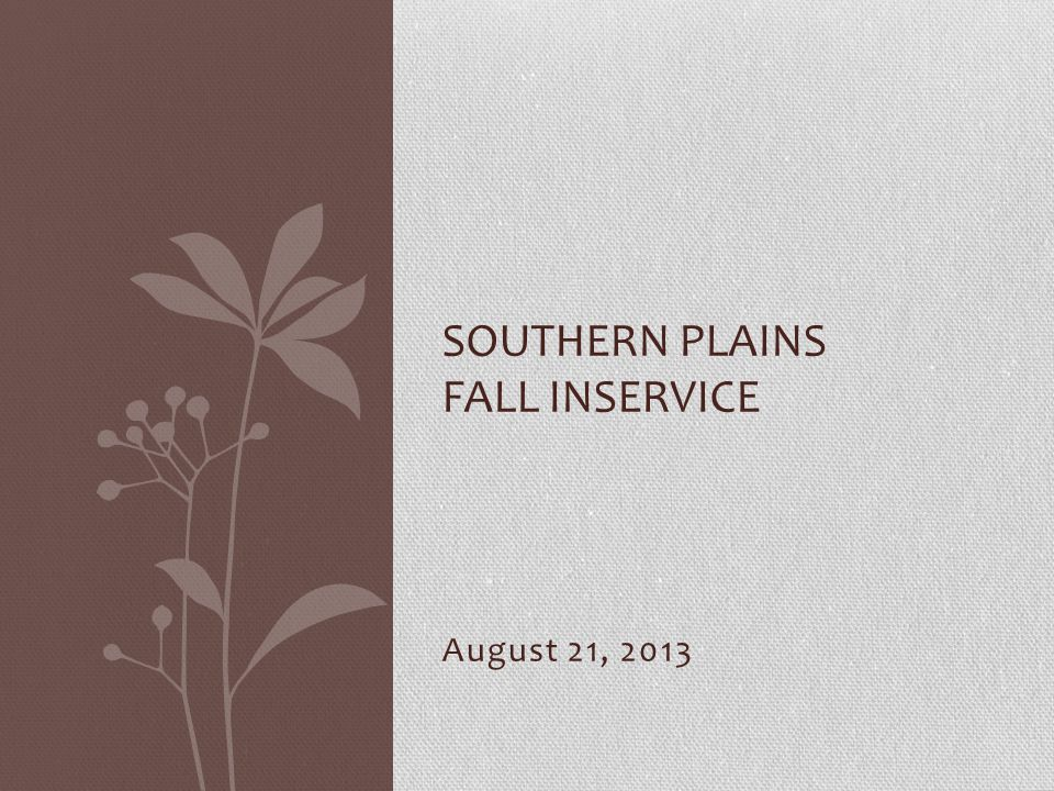 August 21, 2013 SOUTHERN PLAINS FALL INSERVICE