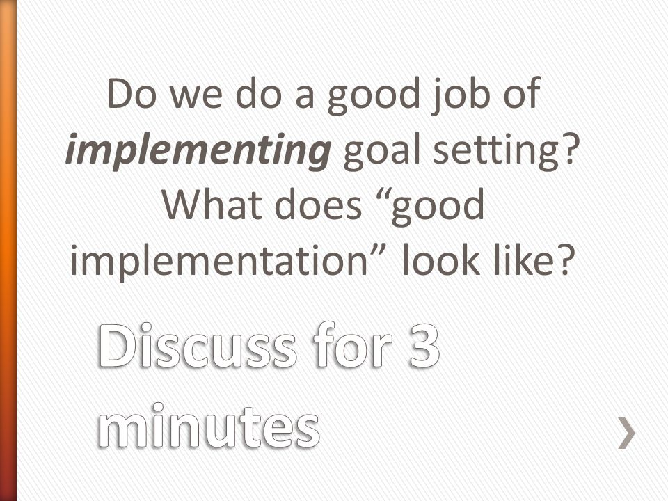Do we do a good job of implementing goal setting What does good implementation look like