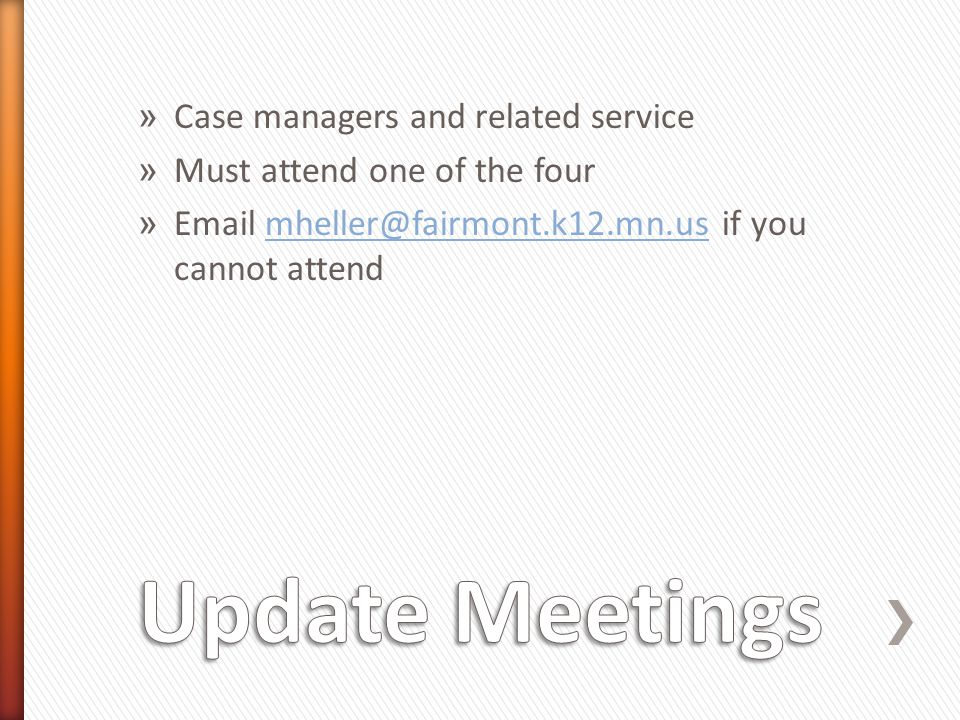 » Case managers and related service » Must attend one of the four » Email mheller@fairmont.k12.mn.us if you cannot attendmheller@fairmont.k12.mn.us