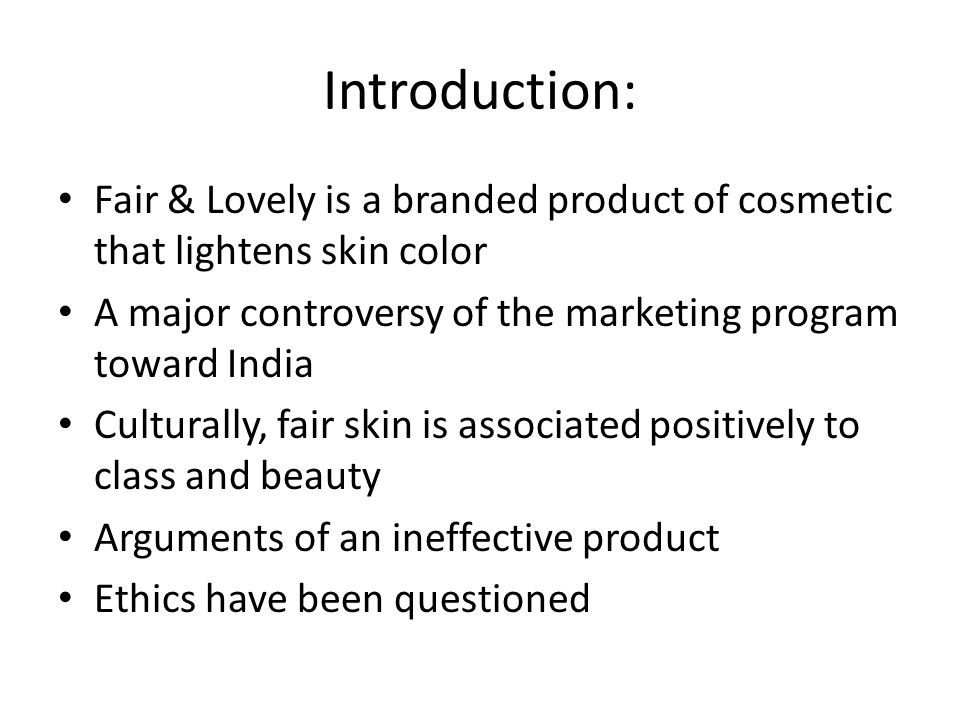 Introduction: Fair & Lovely is a branded product of cosmetic that lightens skin color A major controversy of the marketing program toward India Cultur