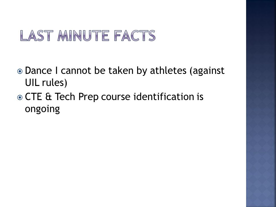  Dance I cannot be taken by athletes (against UIL rules)  CTE & Tech Prep course identification is ongoing