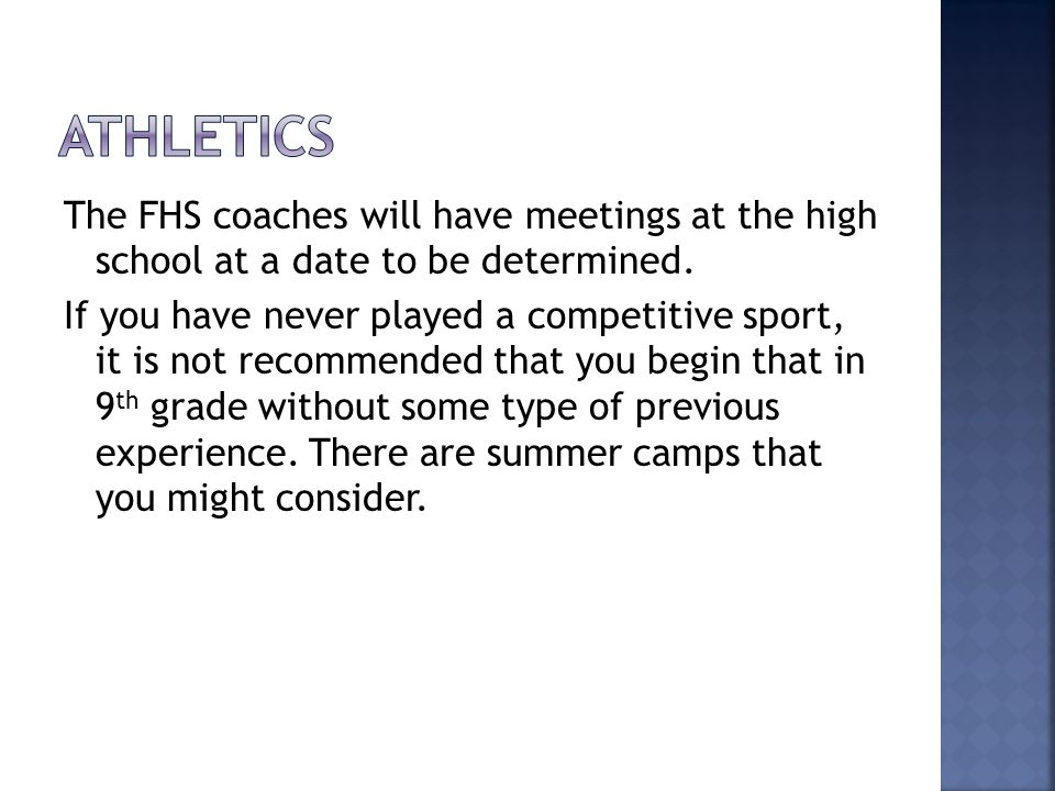 The FHS coaches will have meetings at the high school at a date to be determined. If you have never played a competitive sport, it is not recommended