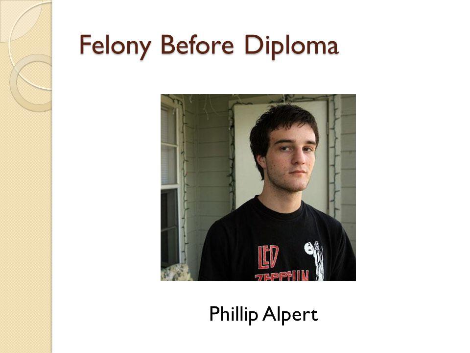 Felony Before Diploma Phillip Alpert