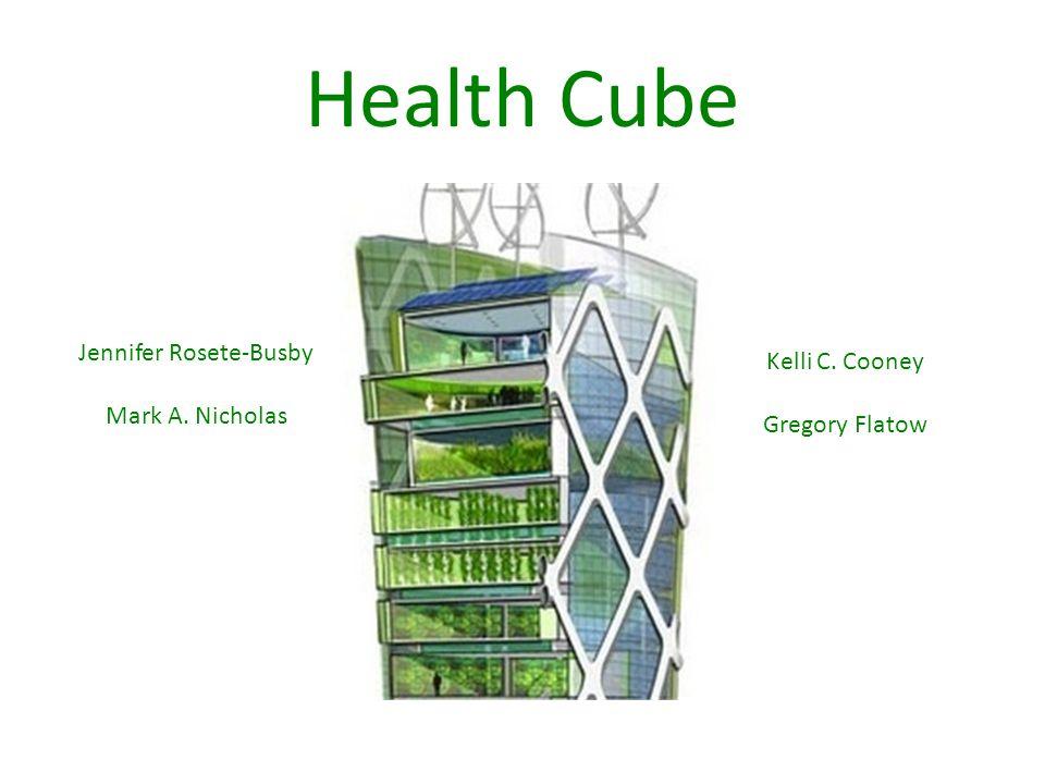 Health Cube Jennifer Rosete-Busby Mark A. Nicholas Kelli C. Cooney Gregory Flatow