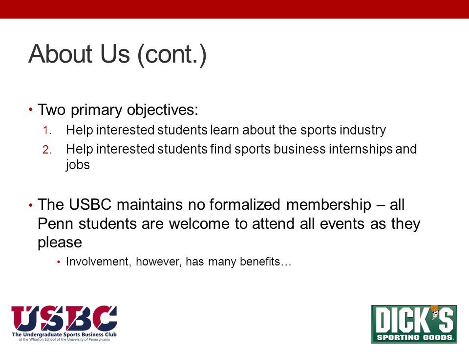 About Us (cont.) Two primary objectives: 1. Help interested students learn about the sports industry 2. Help interested students find sports business