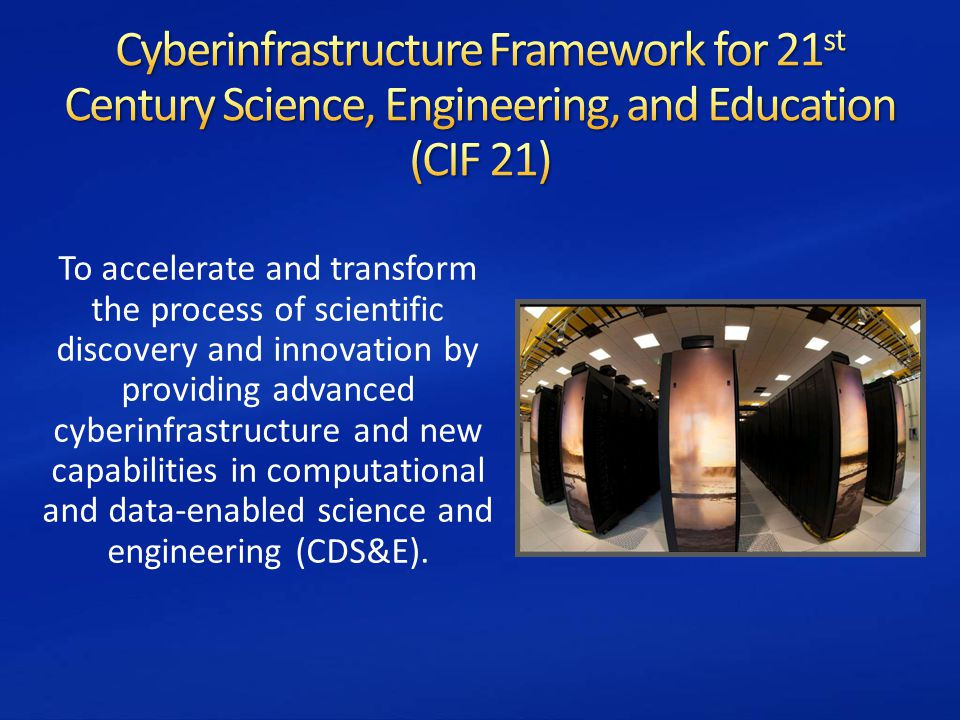 To accelerate and transform the process of scientific discovery and innovation by providing advanced cyberinfrastructure and new capabilities in computational and data-enabled science and engineering (CDS&E).
