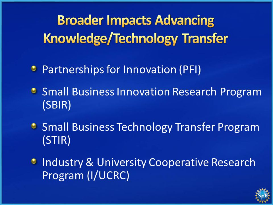 Partnerships for Innovation (PFI) Small Business Innovation Research Program (SBIR) Small Business Technology Transfer Program (STIR) Industry & University Cooperative Research Program (I/UCRC)