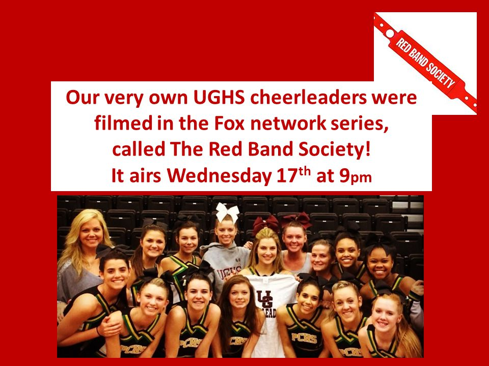 Our very own UGHS cheerleaders were filmed in the Fox network series, called The Red Band Society.