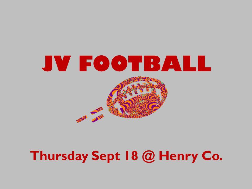 JV FOOTBALL Thursday Sept 18 @ Henry Co.