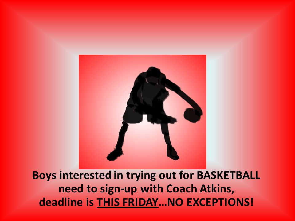 Boys interested in trying out for BASKETBALL need to sign-up with Coach Atkins, deadline is THIS FRIDAY…NO EXCEPTIONS!