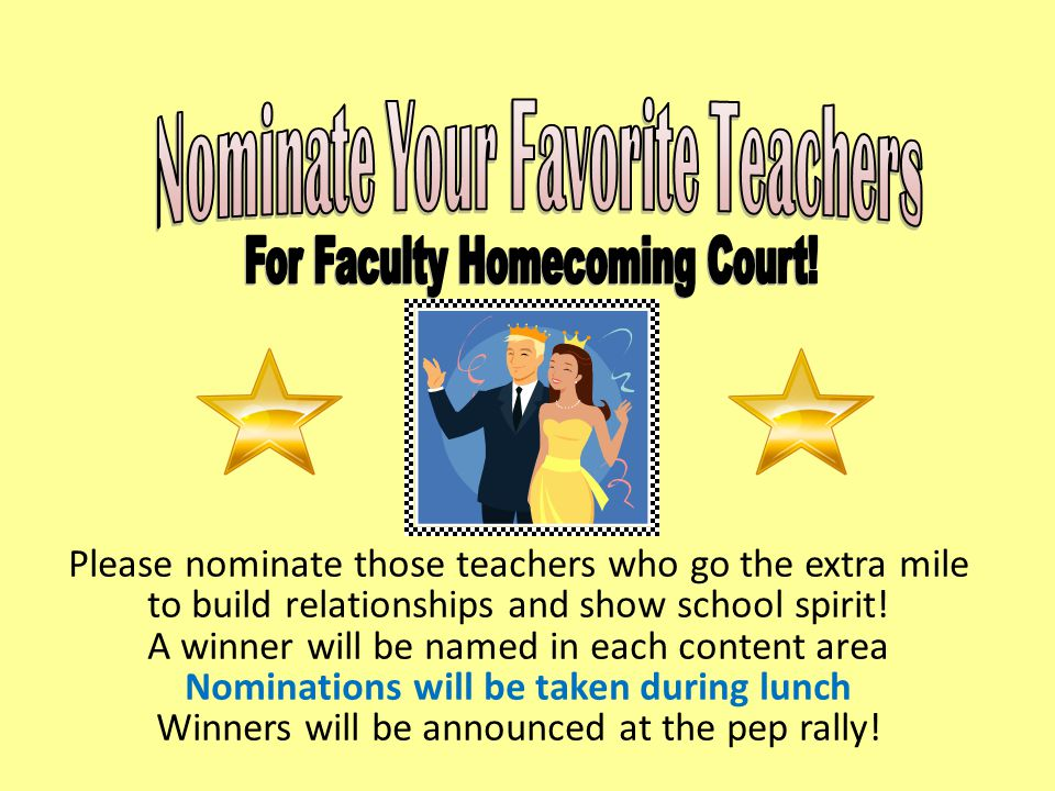 Please nominate those teachers who go the extra mile to build relationships and show school spirit.