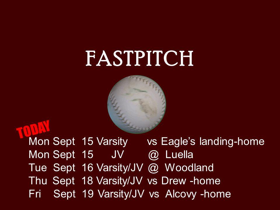 FASTPITCH Mon Sept 15 Varsity vs Eagle's landing-home Mon Sept 15 JV @ Luella Tue Sept 16 Varsity/JV @ Woodland Thu Sept 18 Varsity/JV vs Drew -home F
