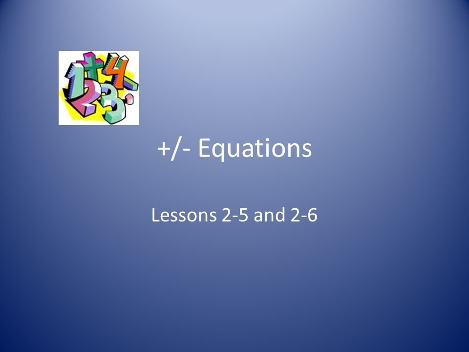 +/- Equations Lessons 2-5 and 2-6