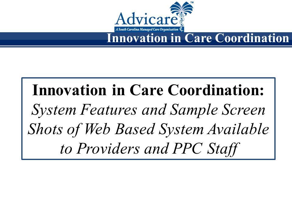 Innovation in Care Coordination: System Features and Sample Screen Shots of Web Based System Available to Providers and PPC Staff Innovation in Care Coordination