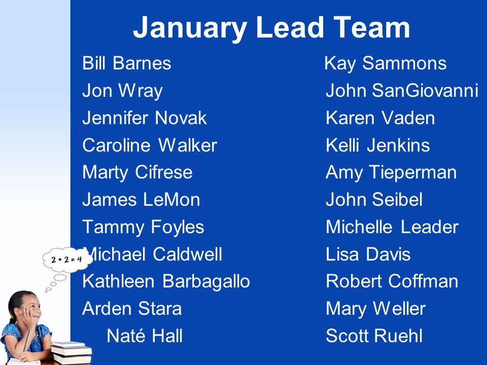 January Lead Team Bill Barnes Kay Sammons Jon WrayJohn SanGiovanni Jennifer NovakKaren Vaden Caroline WalkerKelli Jenkins Marty CifreseAmy Tieperman J