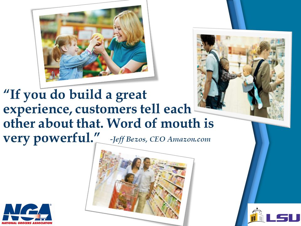 """""""If you do build a great experience, customers tell each other about that. Word of mouth is very powerful."""" -Jeff Bezos, CEO Amazon.com"""