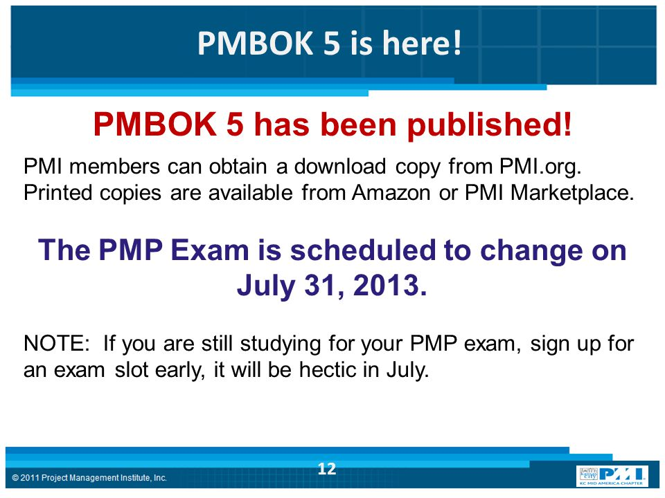 PMBOK 5 is here. PMBOK 5 has been published. PMI members can obtain a download copy from PMI.org.
