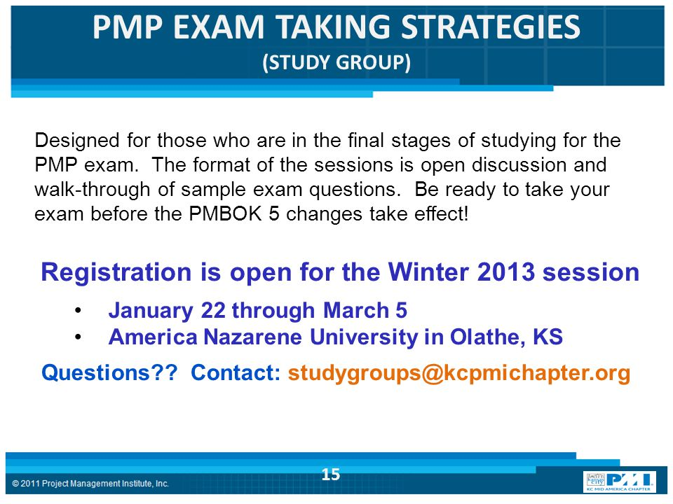 PMP EXAM TAKING STRATEGIES (STUDY GROUP) Designed for those who are in the final stages of studying for the PMP exam. The format of the sessions is op