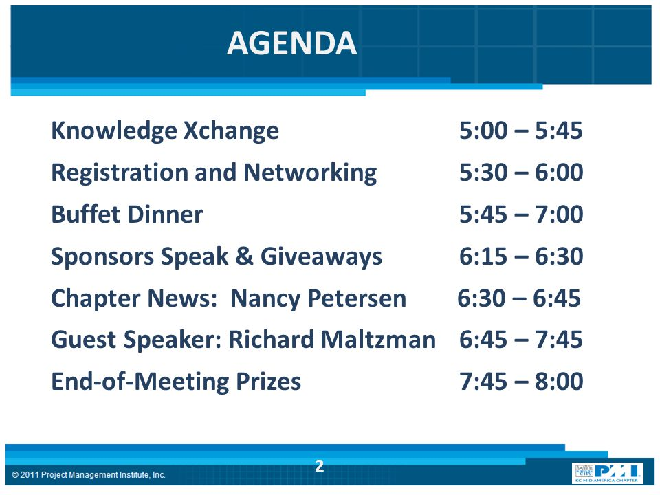 AGENDA Knowledge Xchange 5:00 – 5:45 Registration and Networking 5:30 – 6:00 Buffet Dinner 5:45 – 7:00 Sponsors Speak & Giveaways 6:15 – 6:30 Chapter News: Nancy Petersen 6:30 – 6:45 Guest Speaker: Richard Maltzman 6:45 – 7:45 End-of-Meeting Prizes 7:45 – 8:00 2