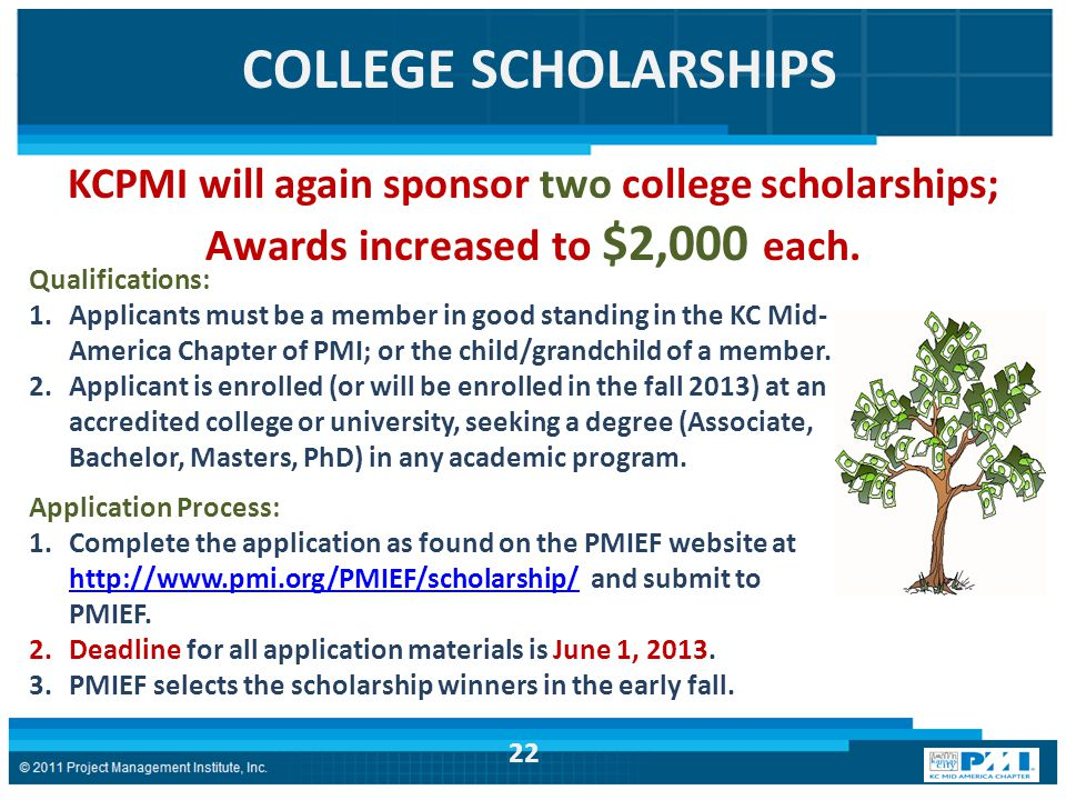 COLLEGE SCHOLARSHIPS Qualifications: 1.Applicants must be a member in good standing in the KC Mid- America Chapter of PMI; or the child/grandchild of
