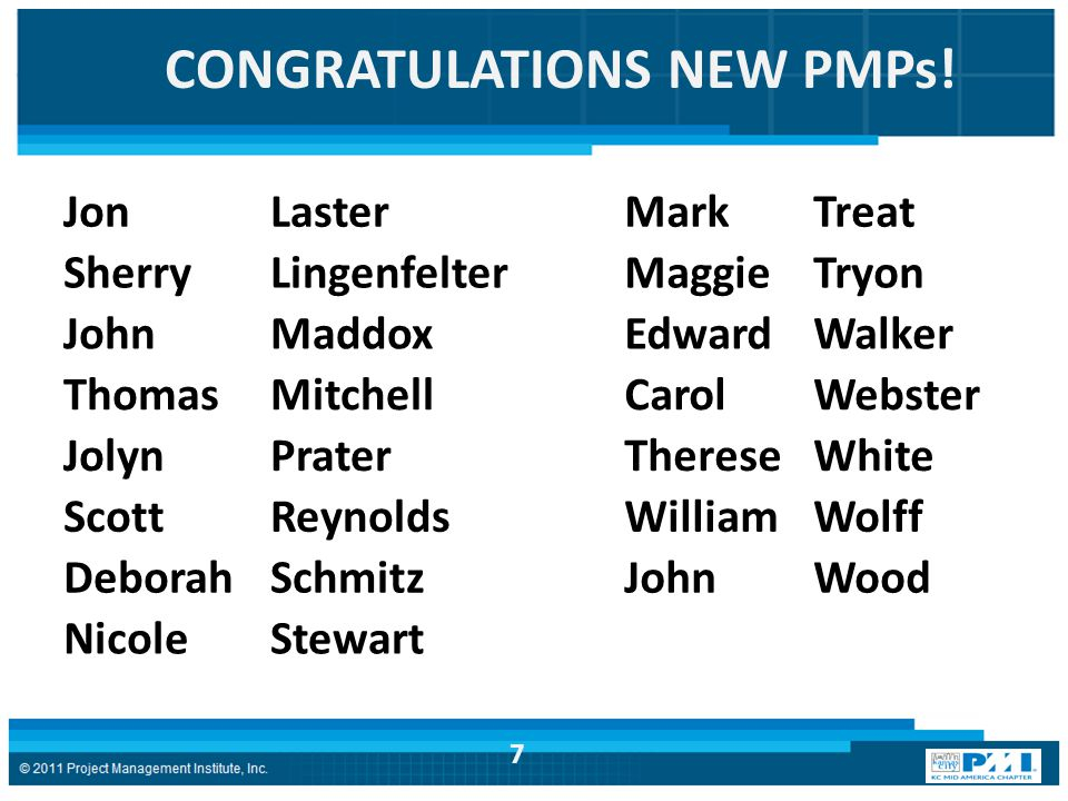 CONGRATULATIONS NEW PMPs! JonLaster MarkTreat SherryLingenfelter MaggieTryon JohnMaddox EdwardWalker ThomasMitchell CarolWebster JolynPrater ThereseWh