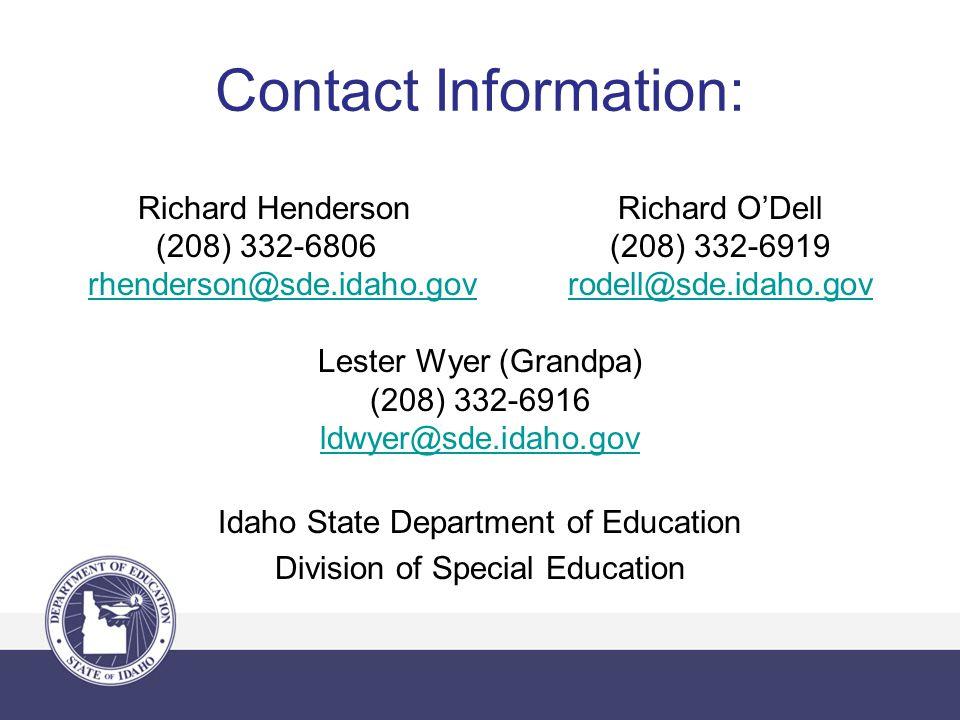 Contact Information: Richard HendersonRichard O'Dell (208) 332-6806(208) 332-6919 rhenderson@sde.idaho.govrodell@sde.idaho.gov Lester Wyer (Grandpa) (208) 332-6916 ldwyer@sde.idaho.gov Idaho State Department of Education Division of Special Education