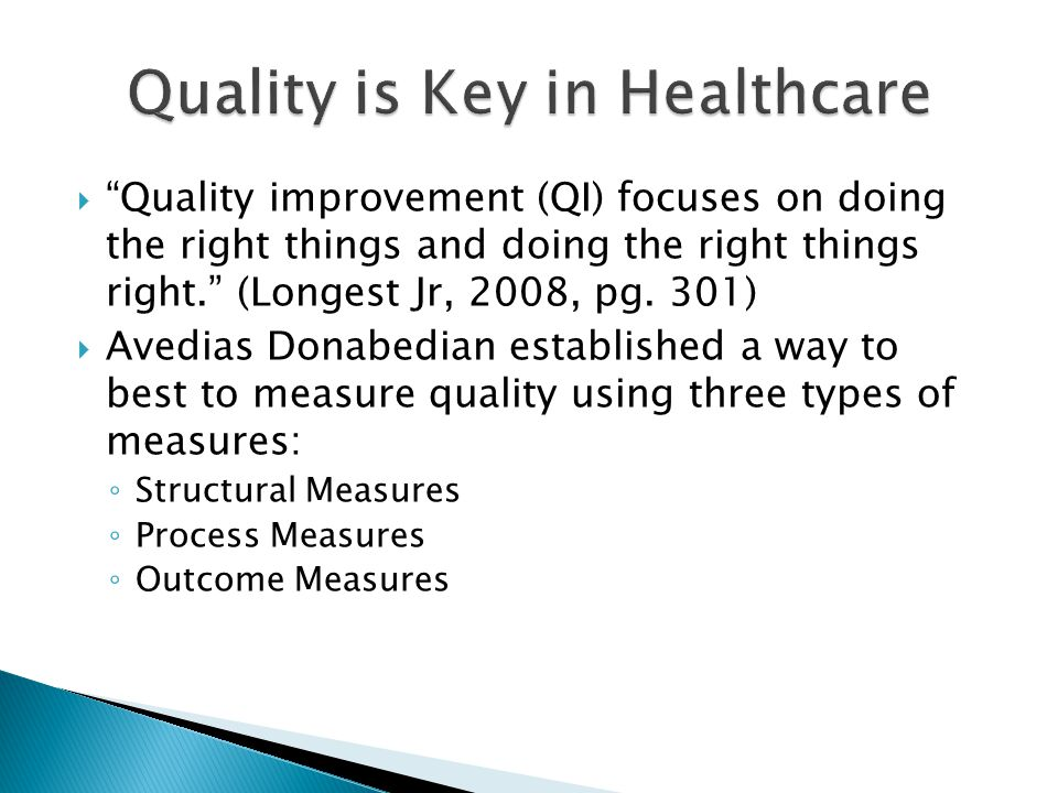  Quality improvement (QI) focuses on doing the right things and doing the right things right. (Longest Jr, 2008, pg.