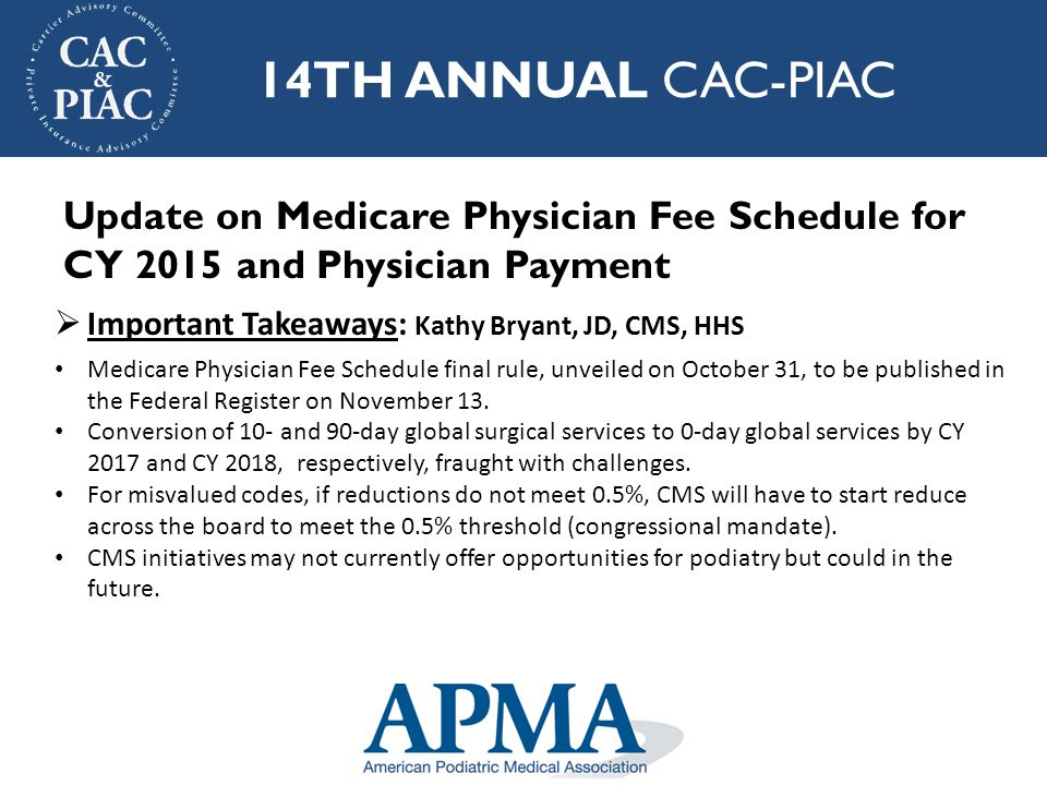 14TH ANNUAL CAC-PIAC  Important Takeaways: Henry Desmarais, MD, MPA, Health Policy Alternatives DPMs will see no change on average to total allowed charges.