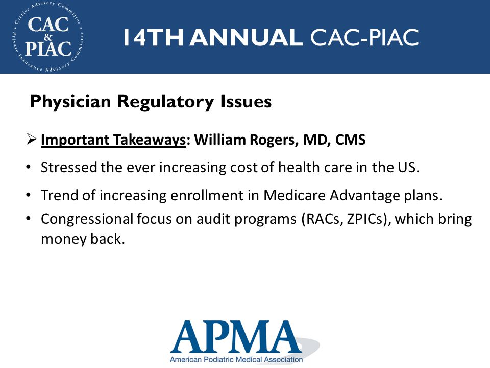 14TH ANNUAL CAC-PIAC  Important Takeaways: William Rogers, MD, CMS Stressed the ever increasing cost of health care in the US.