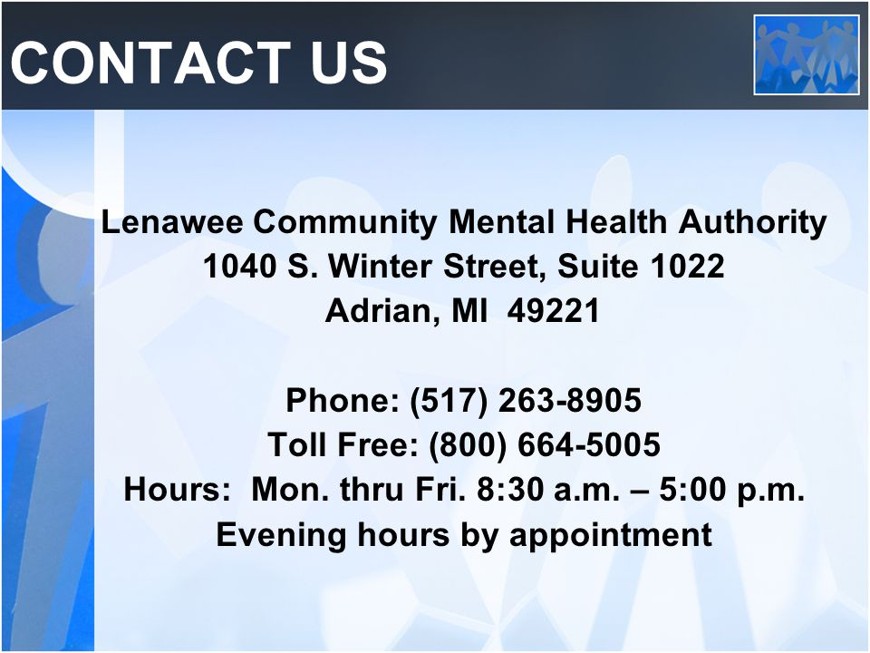 CONTACT US Lenawee Community Mental Health Authority 1040 S. Winter Street, Suite 1022 Adrian, MI 49221 Phone: (517) 263-8905 Toll Free: (800) 664-500