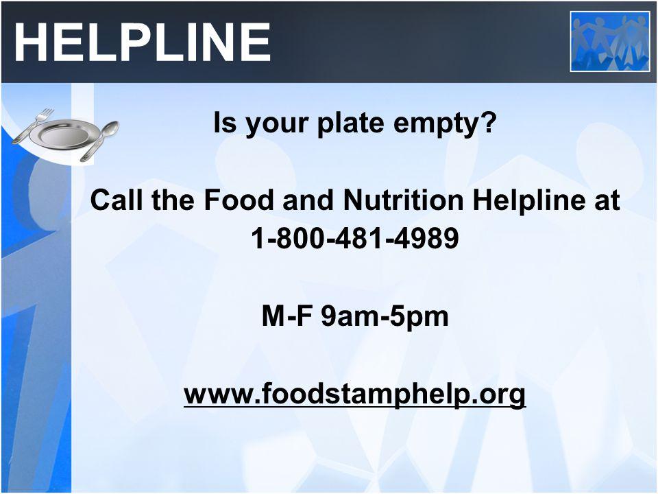 HELPLINE Is your plate empty.