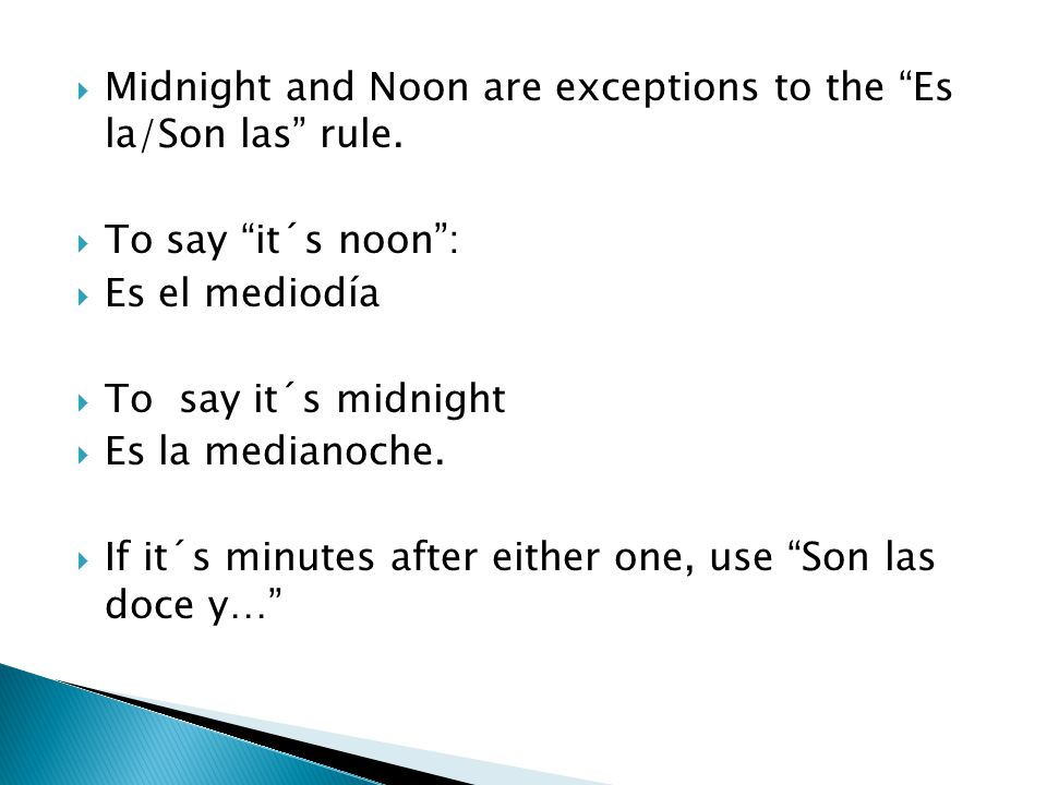  Midnight and Noon are exceptions to the Es la/Son las rule.