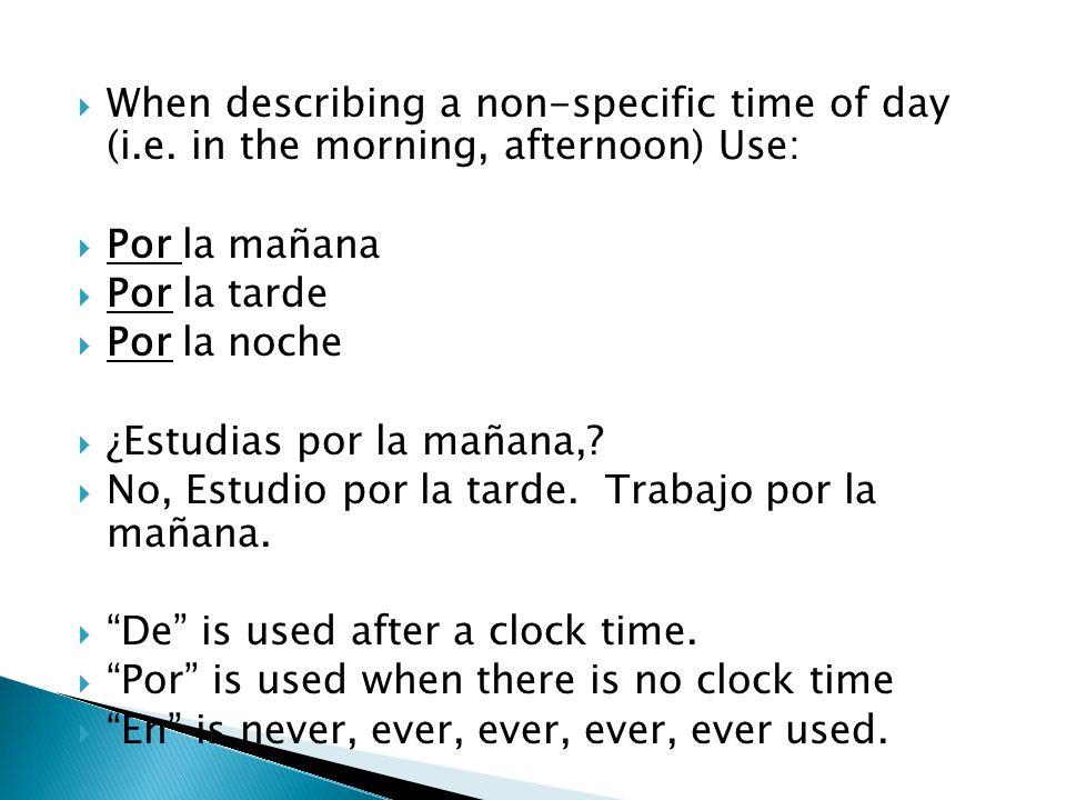  When describing a non-specific time of day (i.e.