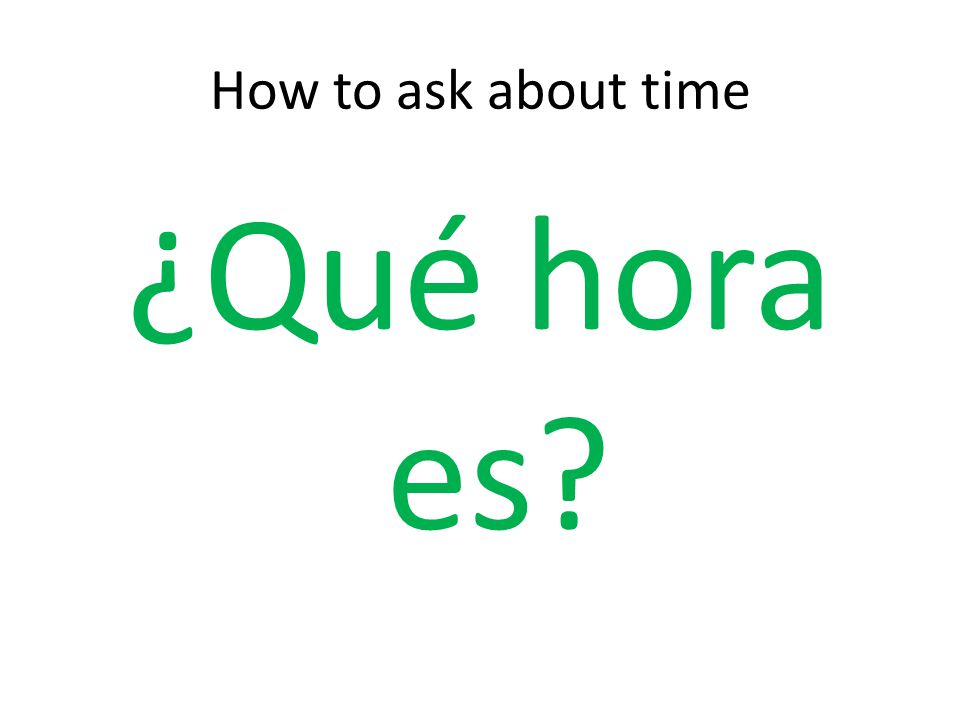 How to ask about time ¿Qué hora es?