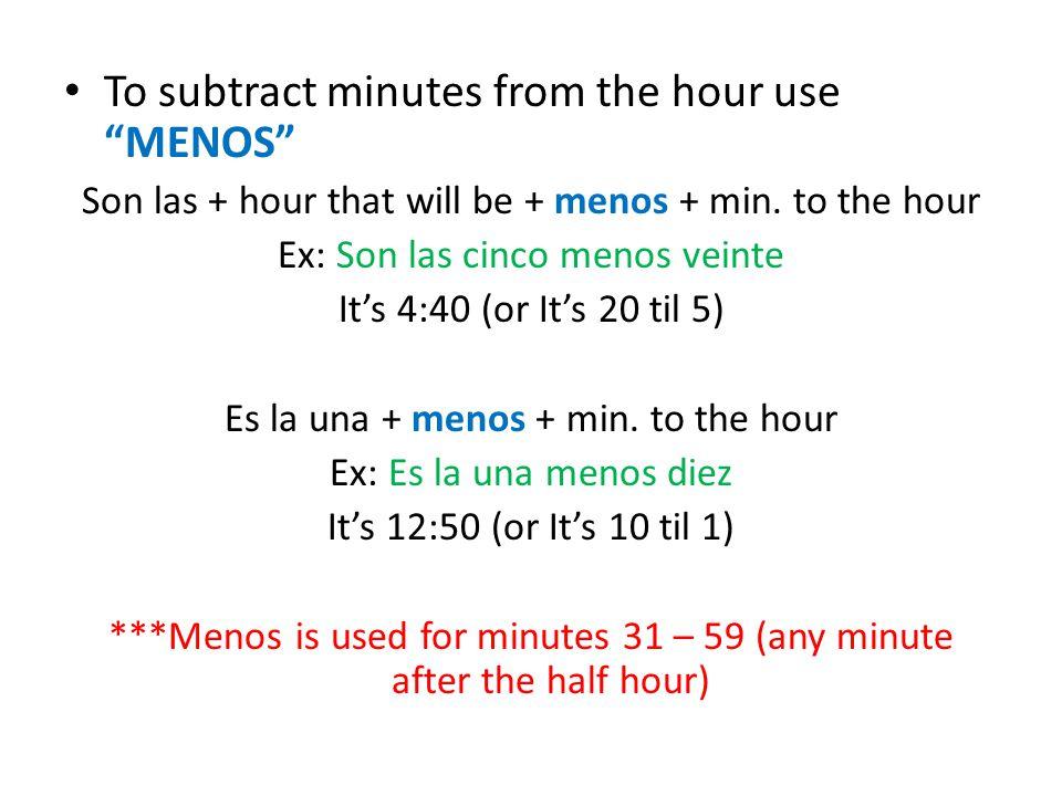 Other important words/phrases Cuarto – ¼ of an hour Media – half hour De la mañana – a.m.